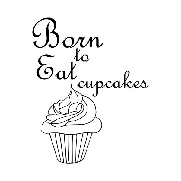 Born To Eat Cupcakes Quote Vinyl Wall Art