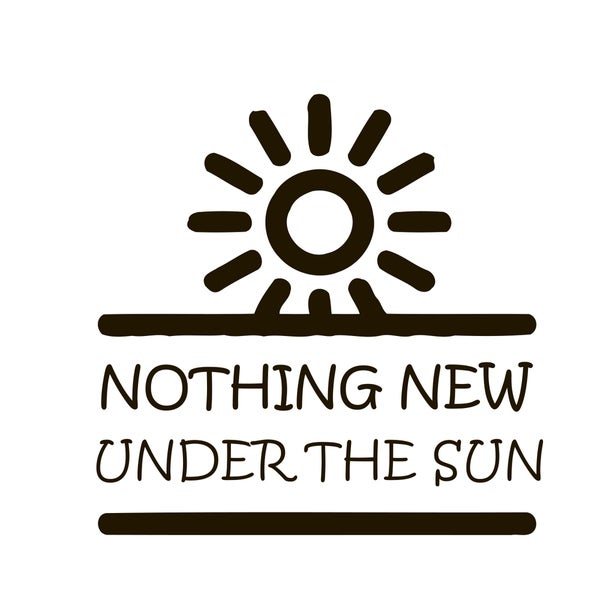 Nothing New Under The Sun Quote Vinyl Wall Art