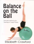 Balance on the Ball: Exercises Inspired by the Teachings of Joseph Pilates (Paperback)