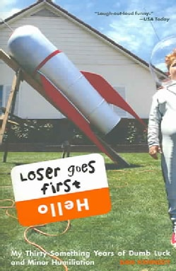 Loser Goes First: My Thirty-something Years Of Dumb Luck And Minor Humiliation (Paperback)