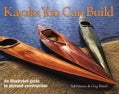 Kayaks You Can Build: An Illustrated Guide To Plywood Construction (Hardcover)