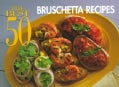 The Best 50 Bruschetta Recipes (Paperback)