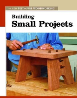 Building Small Projects: The New Best of Fine Woodworking (Paperback)