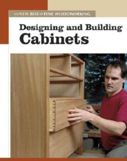 Designing And Building Cabinets: The New Best of Fine Woodworking (Paperback)