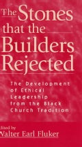 The Stones That the Builders Rejected: The Development of Ethical Leadership from the Black Church Tradition (Paperback)