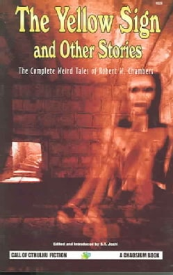 The Yellow Sign and Other Stories: The Complete Weird Tales of Robert W. Chambers (Paperback)
