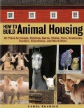 How to Build Animal Housing: 60 Plans for Coops, Hutches, Barns, Sheds, Pens, Nest Boxes, Feeders, Stanchions, an... (Paperback)