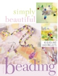 Simply Beautiful Beading: 53 Quick and Easy Projects (Paperback)