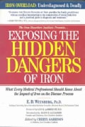 Exposing the Hidden Dangers of Iron: What Every Medical Professional Should Know About the Impact of Iron on the ... (Paperback)