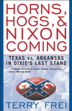 Horns, Hogs, and Nixon Coming: Texas vs. Arkansas In Dixie's Last Stand (Paperback)