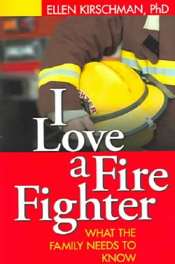 I Love A Fire Fighter: What The Family Needs To Know (Paperback)