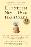Einstein Never Used Flashcards: How Our Children Really Learn--and Why They Need To Play More And Memorize Less (Paperback)