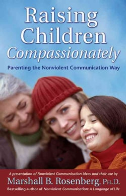 Raising Children Compassionately: Parenting The Nonviolent Communication Way (Paperback)