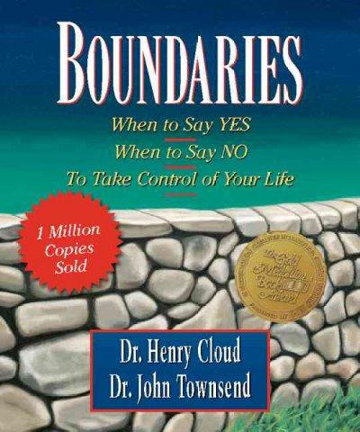Boundaries: When to say Yes, When to Say No, To Take Control of Your Life (Hardcover)