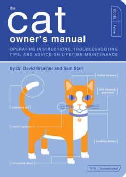 The Cat Owner's Manual: Operating Instructions, Troubleshooting Tips, and Advice On Lifetime Maintenance (Paperback)