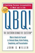 Qbq! the Question Behind the Question: Practicing Personal Accountability at Work and in Life. What to Really Ask... (Hardcover)