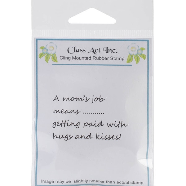 Class Act Cling Mounted Rubber Stamp 2.75inX3.75in-A Mom's Job