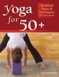 Yoga for 50+: Modified Poses & Techniques for a Safe Practice (Paperback)