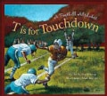 T Is for Touchdown: A Football Alphabet (Hardcover)