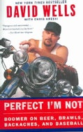Perfect I'm Not: Boomer on Beer, Brawls, Backaches, and Baseball (Paperback)