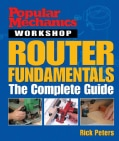Popular Mechanics: Router Fundamentals : The Complete Guide (Paperback)