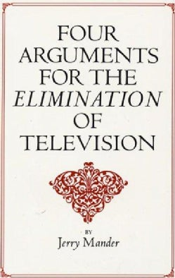 Four Arguments for the Elimination of Television (Paperback)