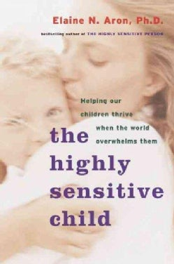 The Highly Sensitive Child: Helping Our Children Thrive When the World Overwhelms Them (Paperback)