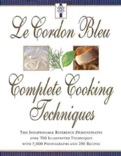 Le Cordon Bleu Complete Cooking Techniques: The Indispensable Reference Demonstrates over 700 Illustrated Techniq... (Hardcover)