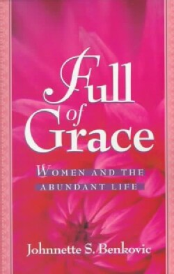 Full of Grace: Women and the Abundant Life (Paperback)
