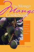 The Mongo Mango Cookbook: And Everything You Ever Wanted to Know About Mangoes (Paperback)