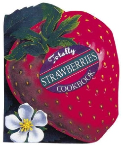 Totally Strawberries Cookbook (Paperback)
