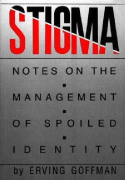 Stigma: Notes on the Management of a Spoiled Identity (Paperback)