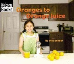 Oranges to Orange Juice (Paperback)