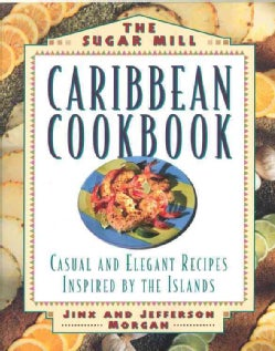 The Sugar Mill Caribbean Cookbook: Casual and Elegant Recipes Inspired by the Islands (Paperback)