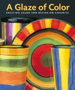A Glaze of Color: Creating Color and Design on Ceramics (Paperback)