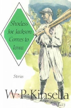 Shoeless Joe Jackson Comes to Iowa: Stories (Paperback)