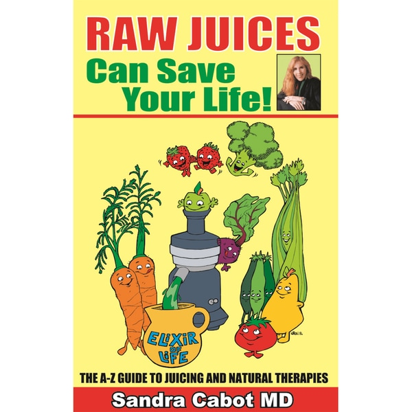 Raw Juices Can Save Your Life: An A-Z Guide to Juicing (Paperback)