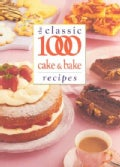 The Classic 1000 Cake and Bake Recipes (Paperback)