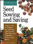 Seed Sowing and Saving: Step-By-Step Techniques for Collecting and Growing More Than 100 Vegetables, Flowers, and... (Paperback)