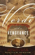 Verdi With a Vengeance: An Energetic Guide to the Life and Complete Works of the King of Opera (Paperback)