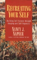 Recreating Your Self: Building Self-Esteem Through Imaging and Self-Hypnosis (Paperback)