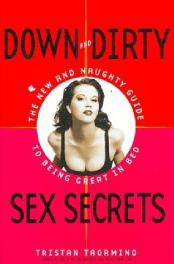 Down and Dirty Sex Secrets: The New and Naughty Guide to Being Great in Bed (Paperback)