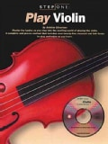 Play Violin: Master the Basics As You Step into the Exciting World of Playing the Violin