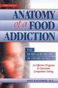 Anatomy of a Food Addiction: The Brain Chemistry of Overeating : An Effective Program to Overcome Compulsive Eating (Paperback)