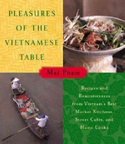 Pleasures of the Vietnamese Table: Recipes and Reminiscences from Vietnam's Best Market Kitchens, Street Cafes, a... (Hardcover)
