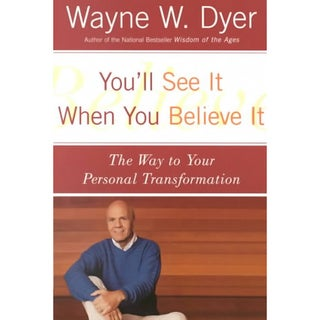 You'll See It When You Believe It: The Way to Your Personal Transformation (Paperback)