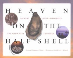 Heaven on the Half Shell: The Story of the Northwest's Love Affair With the Oyster (Paperback)