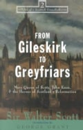 From Gileskirk to Greyfriars: Mary Queen of Scots, John Knox & the Heroes of Scotland's Reformation (Paperback)