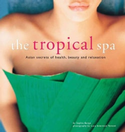 The Tropical Spa: Asian Secrets of Health, Beauty and Relaxation (Paperback)