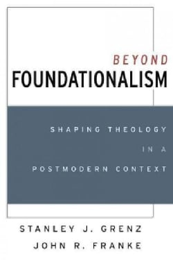 Beyond Foundationalism: Shaping Theology in a Postmodern Context (Paperback)
